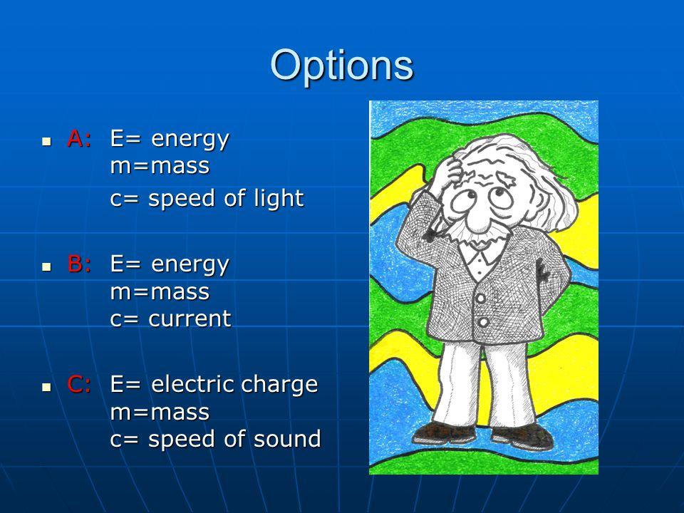 Options A: E= energy m=mass c= speed of light