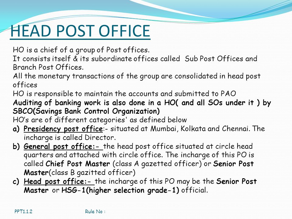 HEAD POST OFFICE HO is a chief of a group of Post offices.