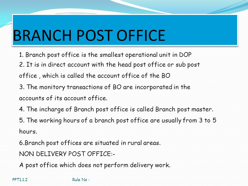 BRANCH POST OFFICE 1. Branch post office is the smallest operational unit in DOP.