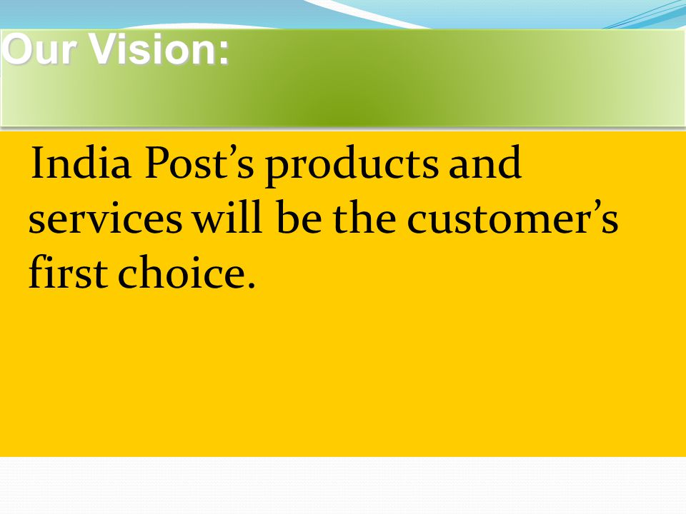 Our Vision: India Post's products and services will be the customer's first choice.