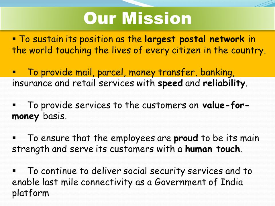 Our Mission To sustain its position as the largest postal network in the world touching the lives of every citizen in the country.