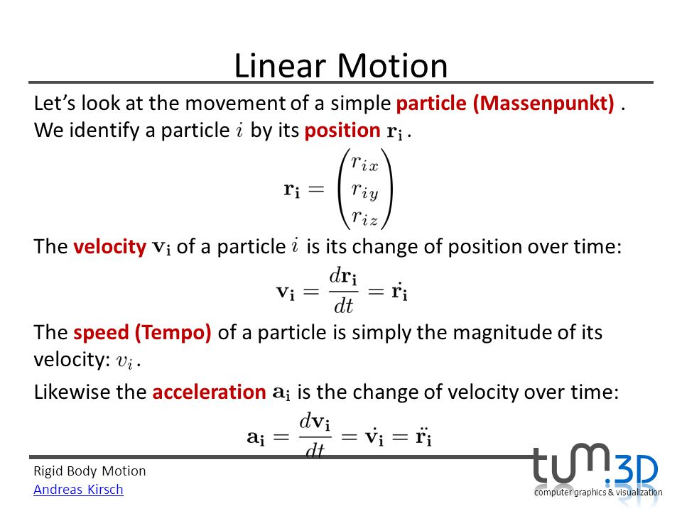 Linear Motion Let's look at the movement of a simple particle (Massenpunkt) . We identify a particle by its position .