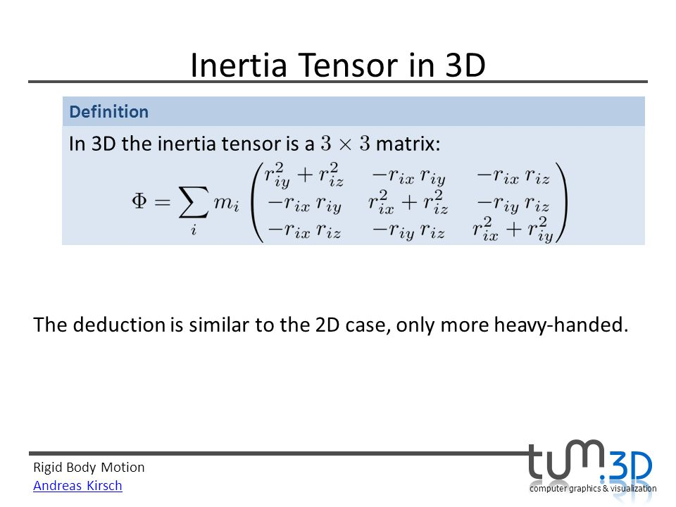 Inertia Tensor in 3D In 3D the inertia tensor is a matrix: