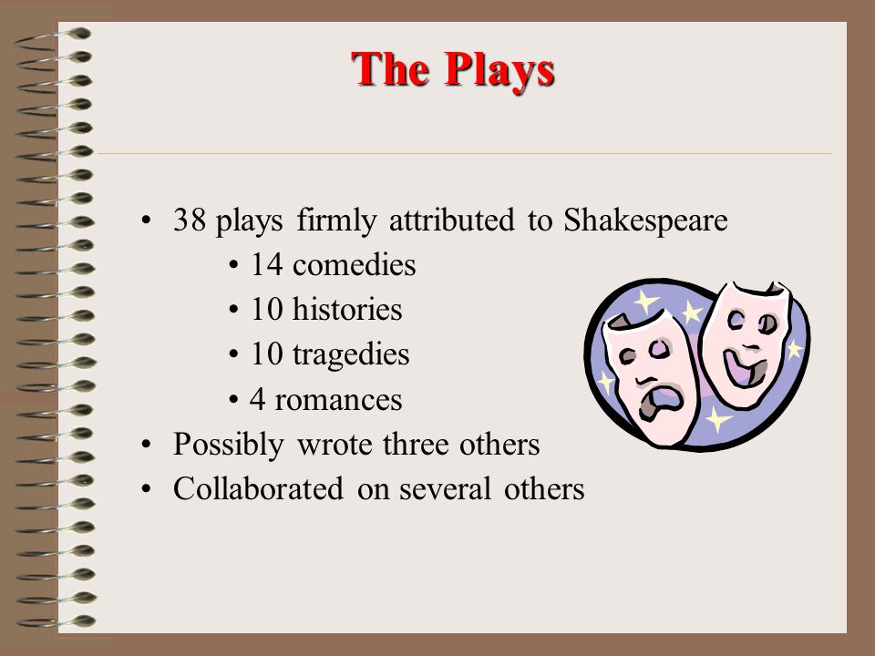 The Plays 38 plays firmly attributed to Shakespeare 14 comedies