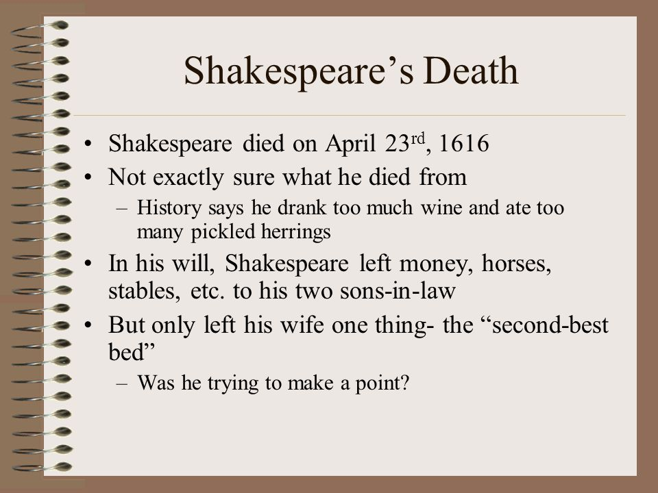 Shakespeare's Death Shakespeare died on April 23rd, 1616
