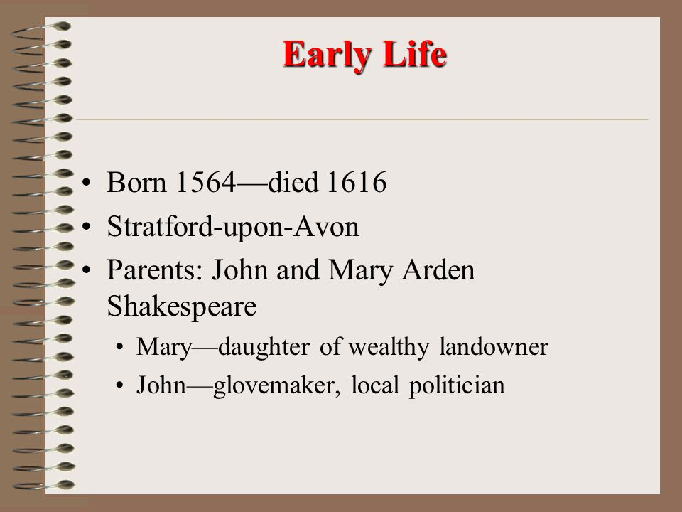Early Life Born 1564—died 1616 Stratford-upon-Avon