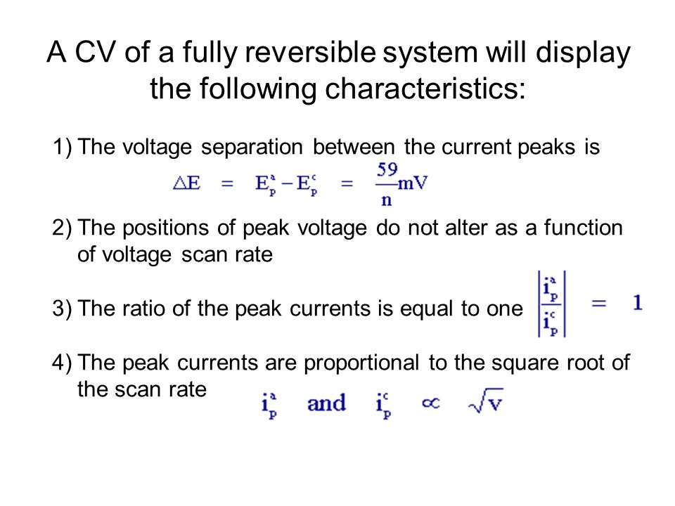 A CV of a fully reversible system will display the following characteristics: