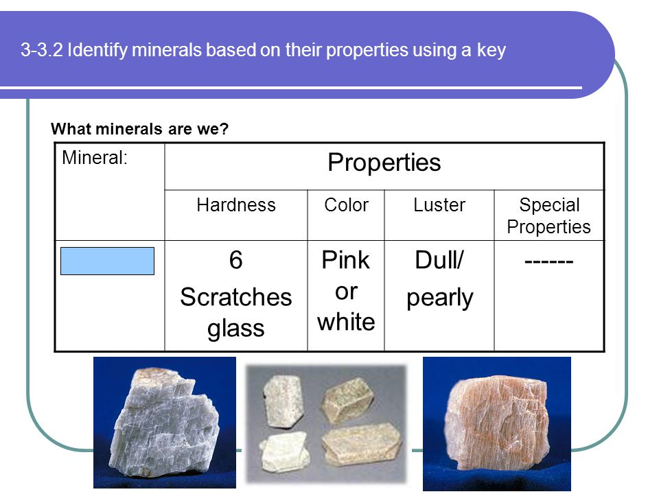 3-3.2 Identify minerals based on their properties using a key