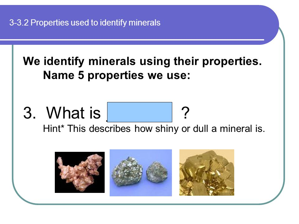3-3.2 Properties used to identify minerals
