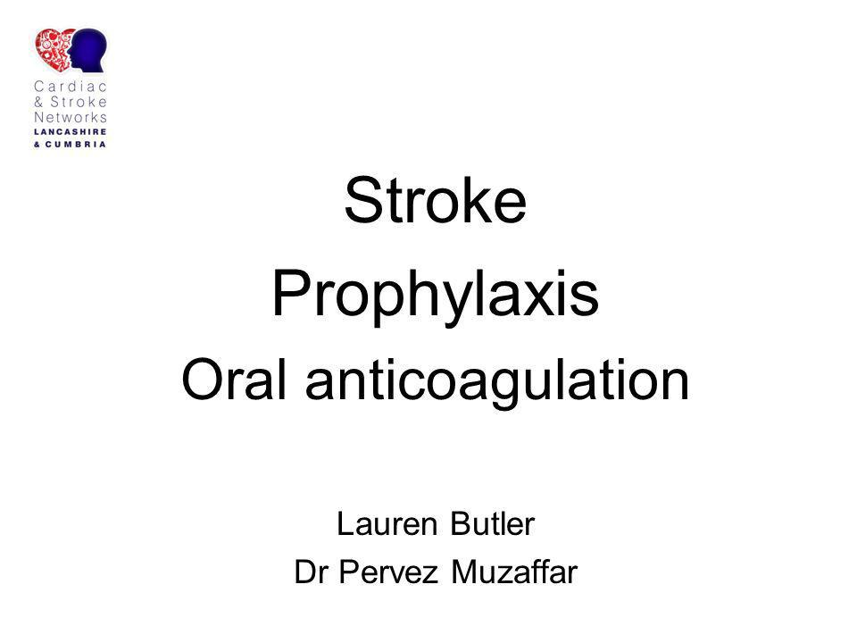 Stroke Prophylaxis Oral anticoagulation Lauren Butler