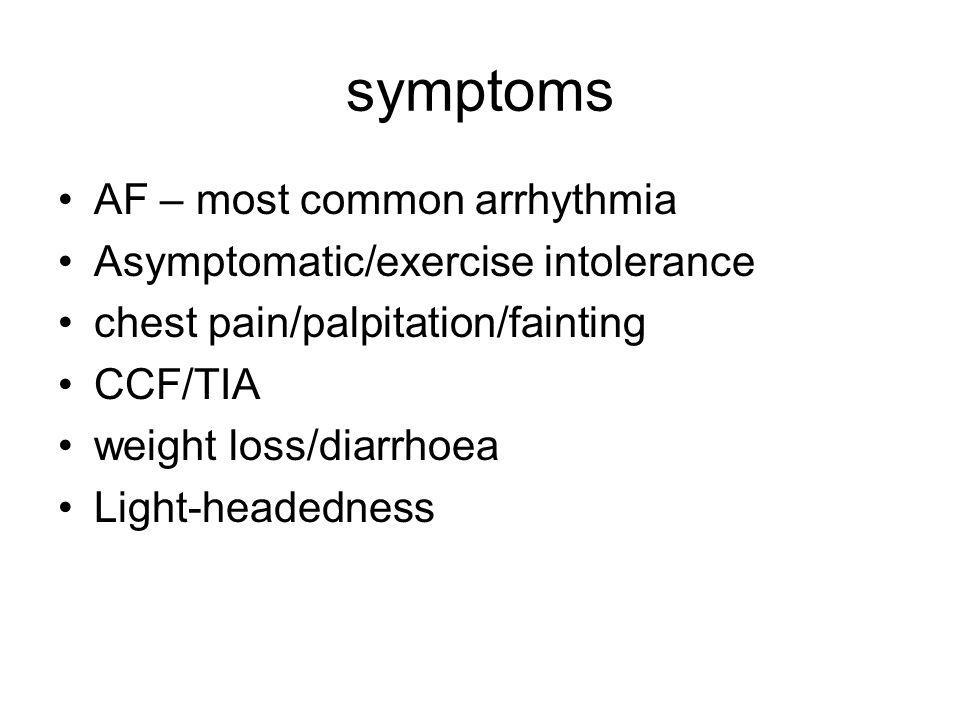 symptoms AF – most common arrhythmia Asymptomatic/exercise intolerance