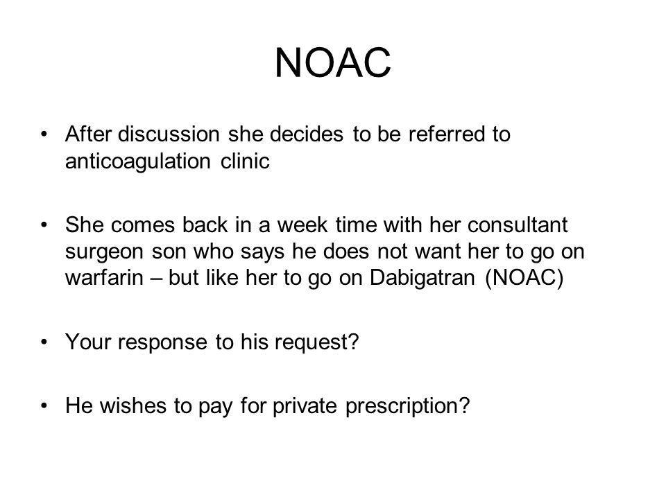 NOAC After discussion she decides to be referred to anticoagulation clinic.