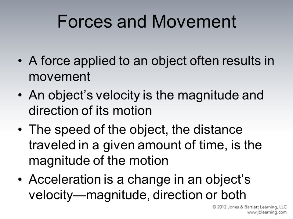 Forces and Movement A force applied to an object often results in movement. An object's velocity is the magnitude and direction of its motion.