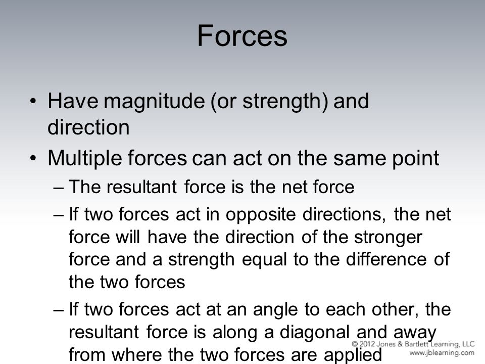 Forces Have magnitude (or strength) and direction