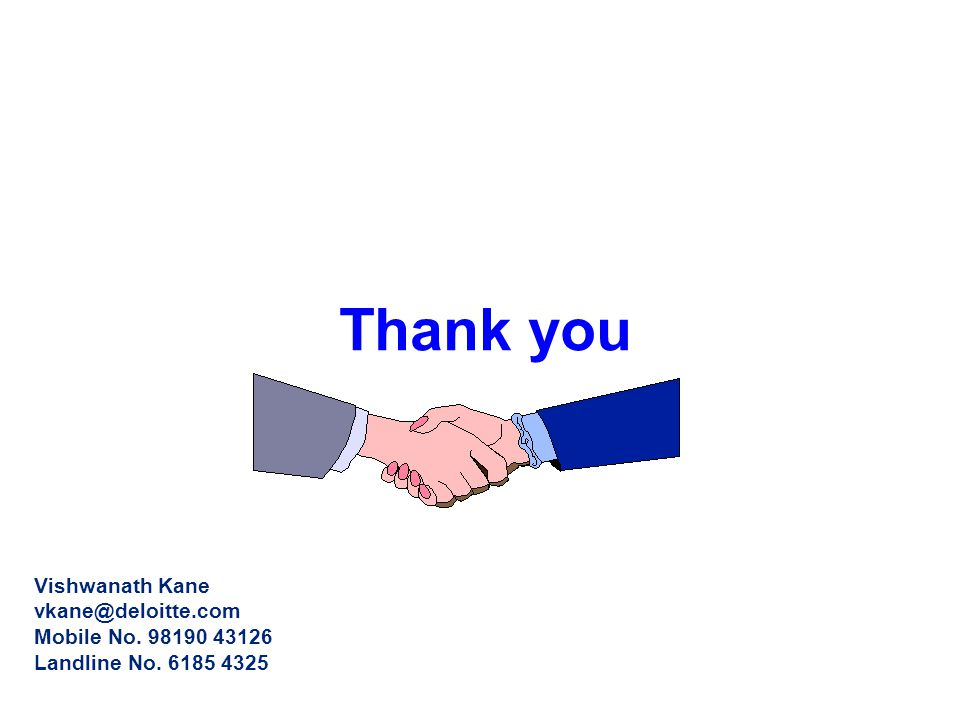 Thank you Vishwanath Kane vkane@deloitte.com Mobile No. 98190 43126