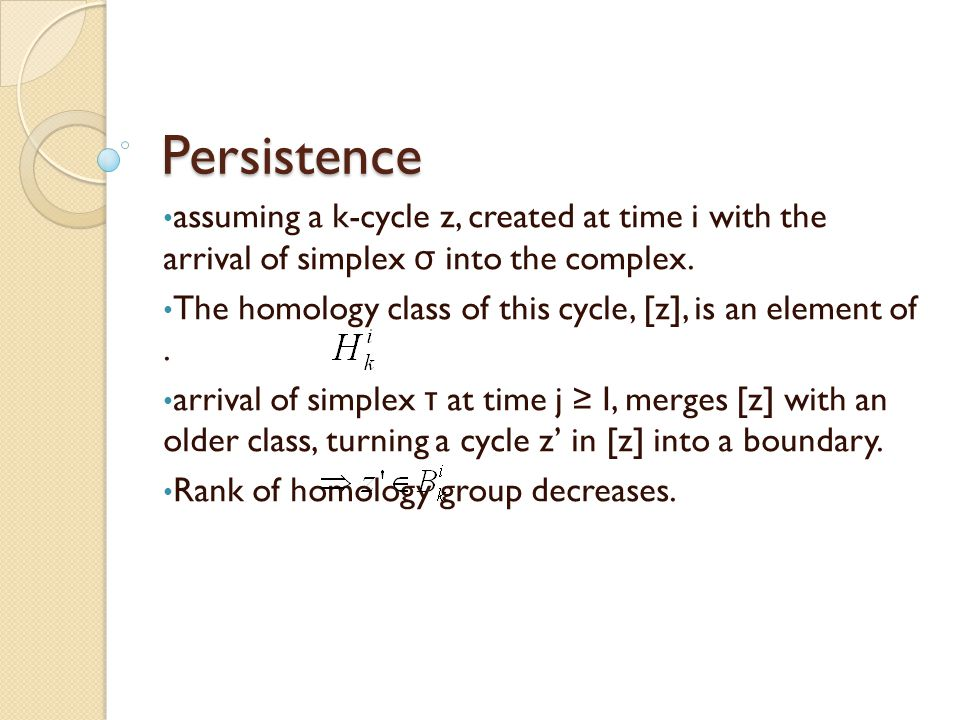 Persistence assuming a k-cycle z, created at time i with the arrival of simplex σ into the complex.