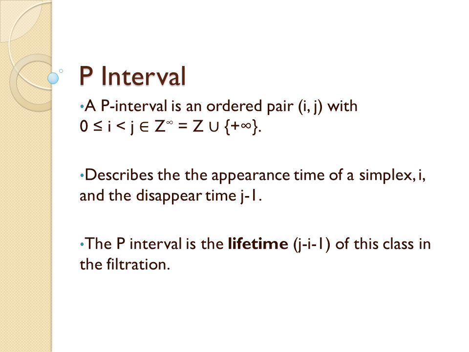 P Interval A P-interval is an ordered pair (i, j) with 0 ≤ i < j ∈ Z∞ = Z ∪ {+∞}.