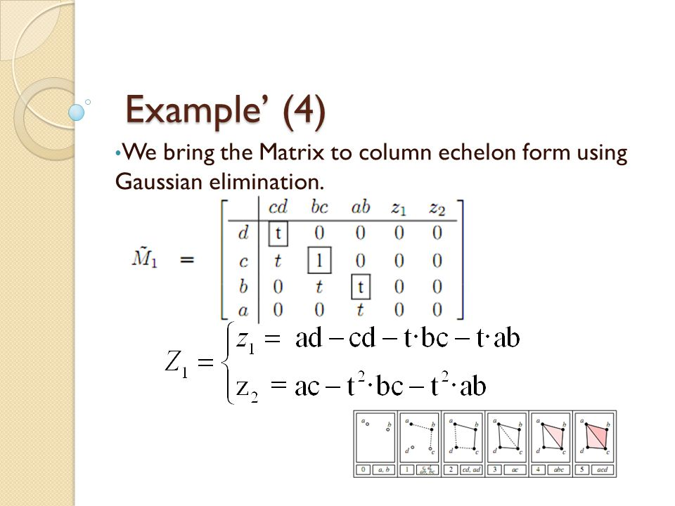 We bring the Matrix to column echelon form using Gaussian elimination.