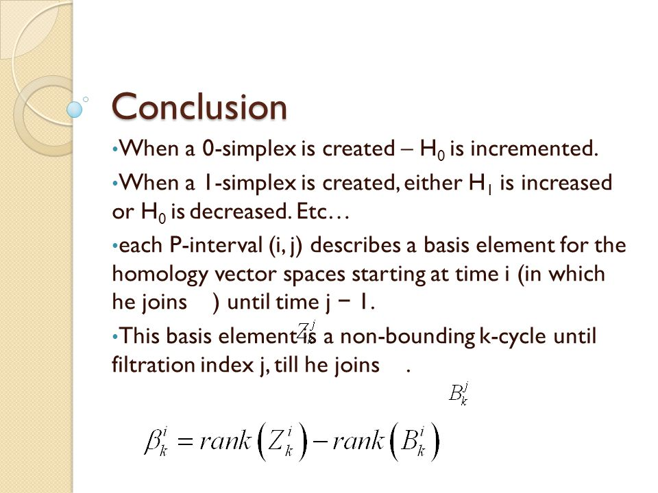 Conclusion When a 0-simplex is created – H0 is incremented.