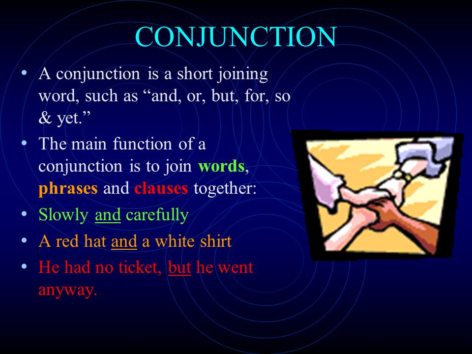 CONJUNCTION A conjunction is a short joining word, such as and, or, but, for, so & yet.