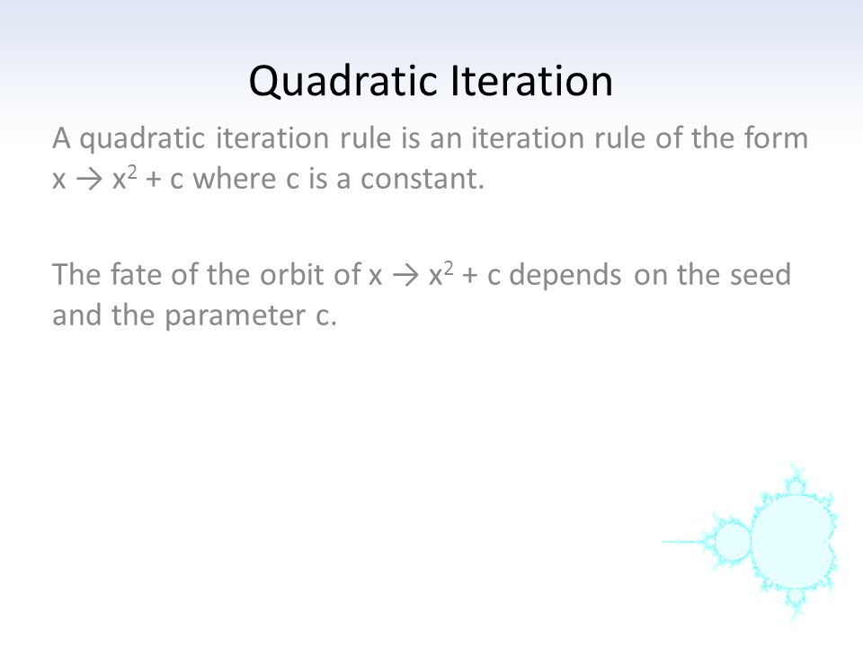 Quadratic Iteration A quadratic iteration rule is an iteration rule of the form x → x2 + c where c is a constant.