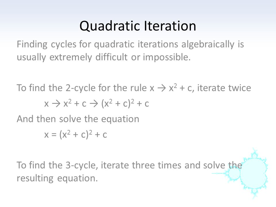 Quadratic Iteration Finding cycles for quadratic iterations algebraically is usually extremely difficult or impossible.