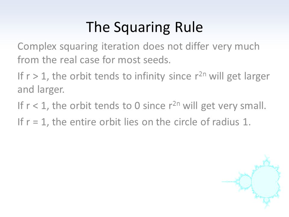 The Squaring Rule Complex squaring iteration does not differ very much from the real case for most seeds.