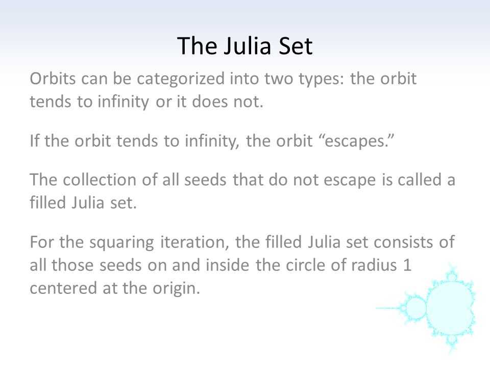 The Julia Set Orbits can be categorized into two types: the orbit tends to infinity or it does not.