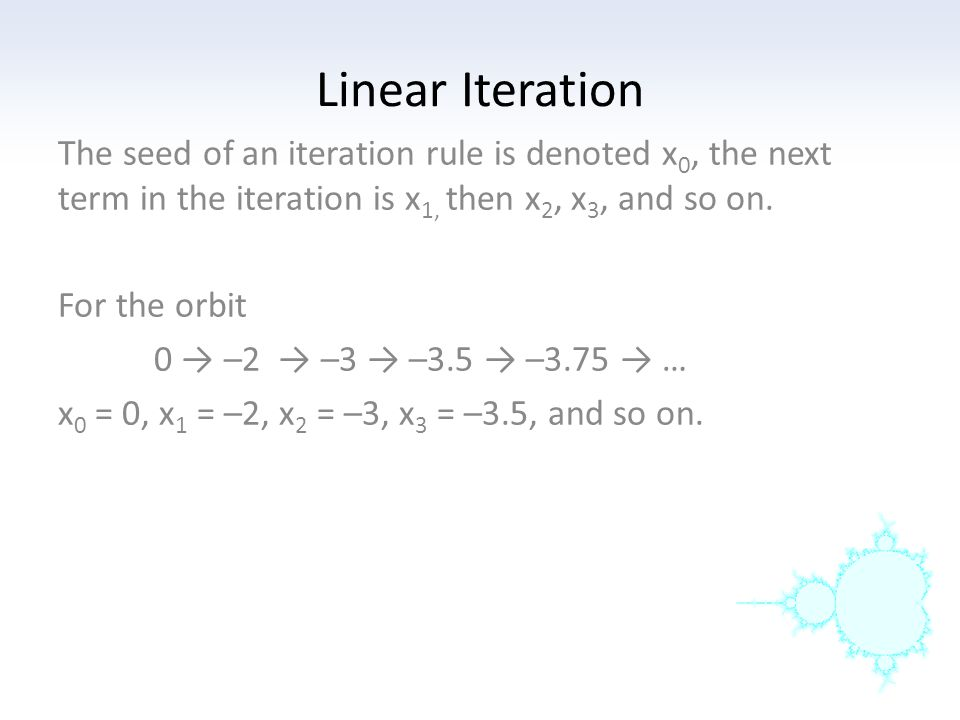 Linear Iteration The seed of an iteration rule is denoted x0, the next term in the iteration is x1, then x2, x3, and so on.