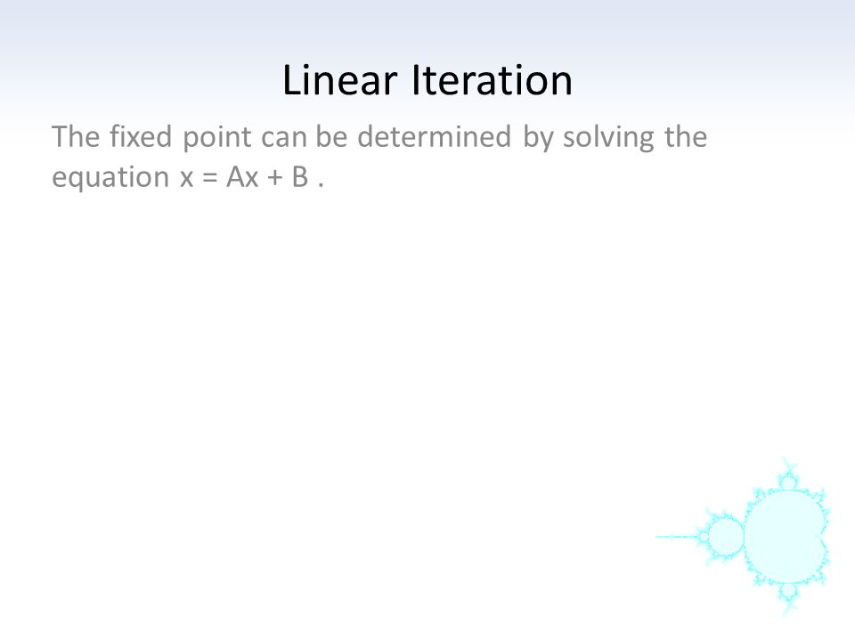 The fixed point can be determined by solving the equation x = Ax + B .