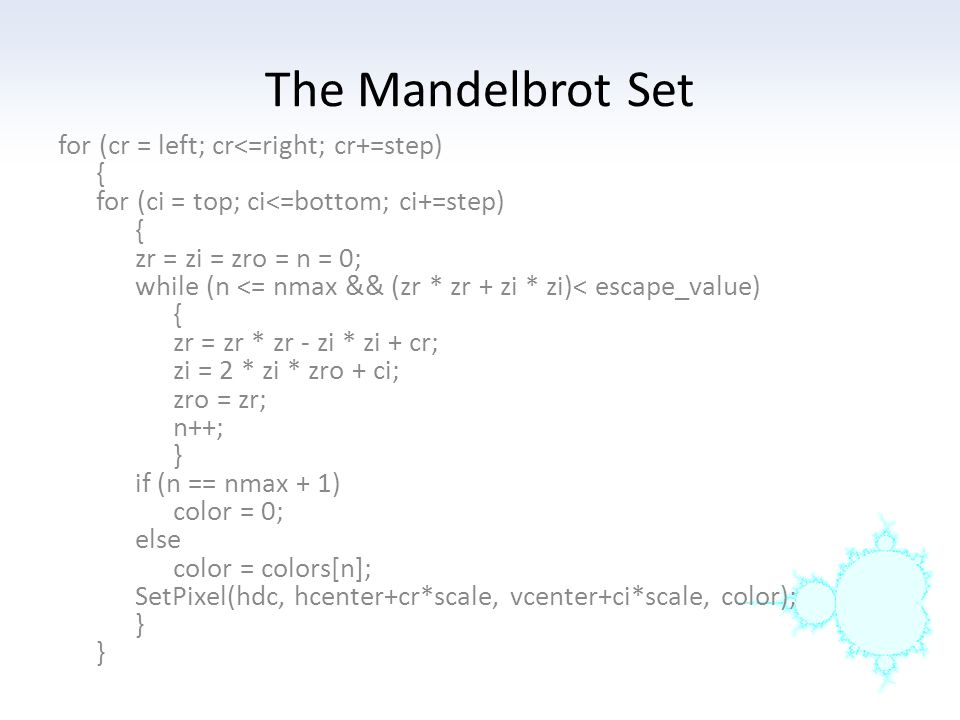 The Mandelbrot Set for (cr = left; cr<=right; cr+=step) {
