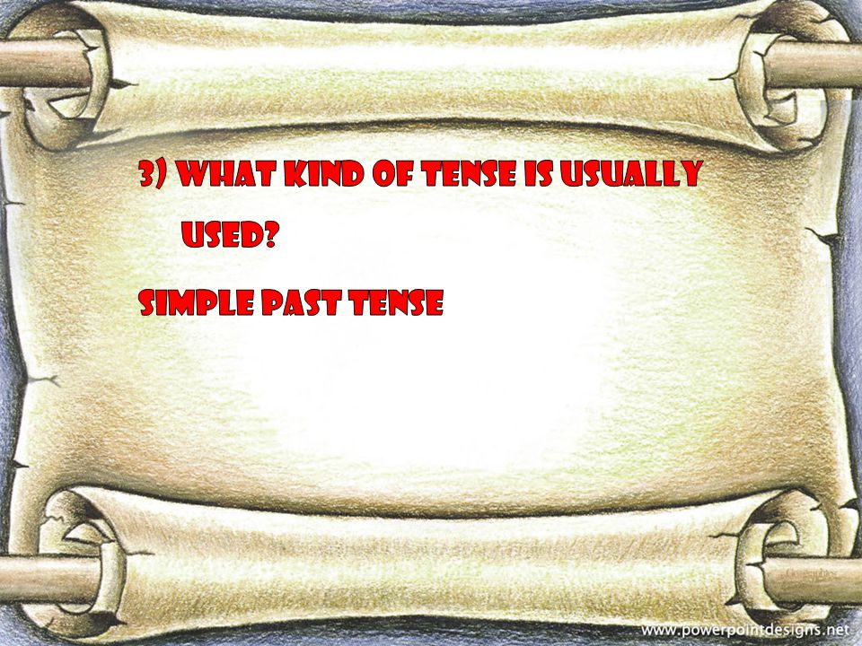 3) What kind of tense is usually used Simple past tense
