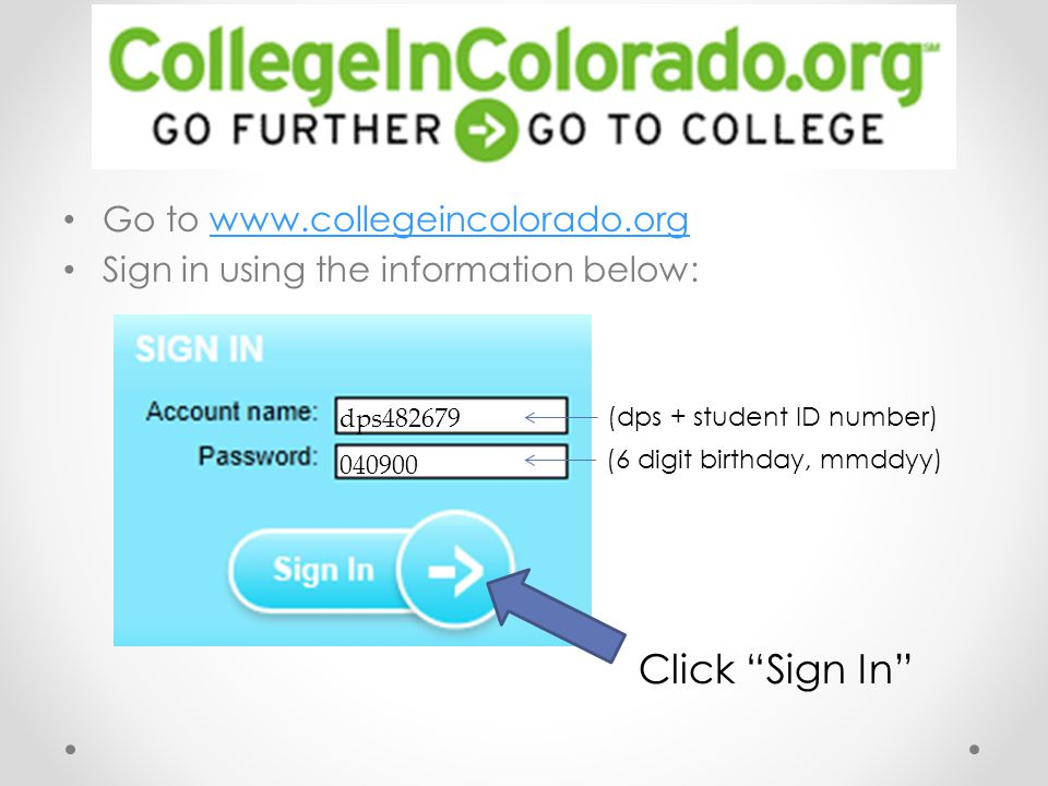 Go to www.collegeincolorado.org Sign in using the information below: