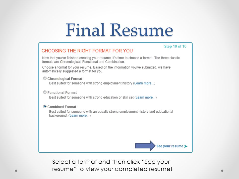 Final Resume Select a format and then click See your resume to view your completed resume!