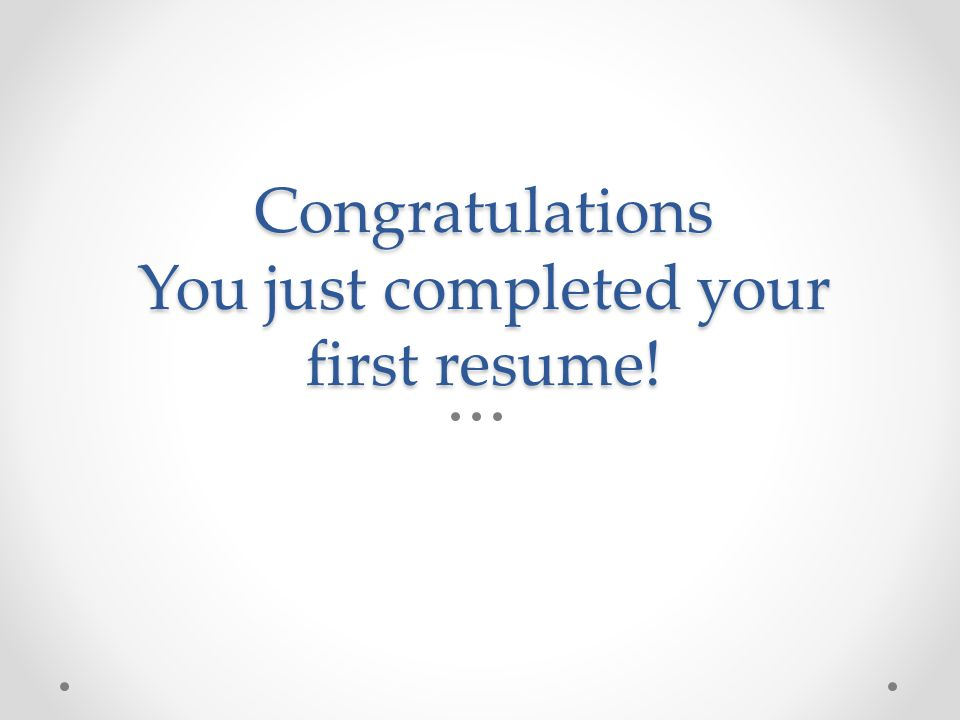 Congratulations You just completed your first resume!