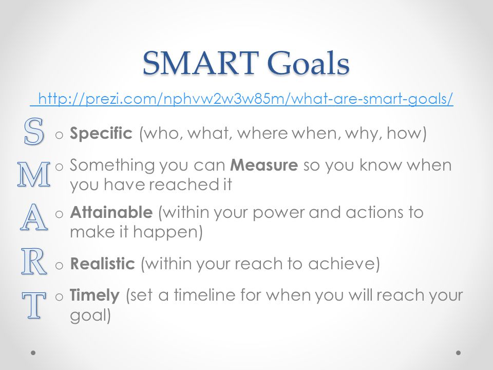 S A R T M SMART Goals Specific (who, what, where when, why, how)