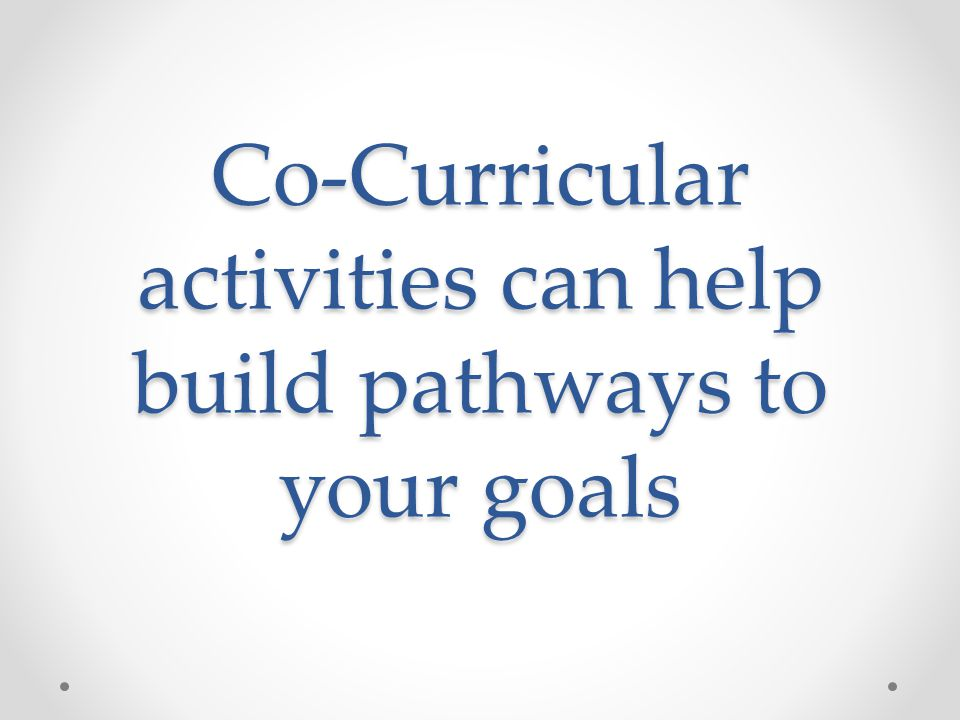 Co-Curricular activities can help build pathways to your goals