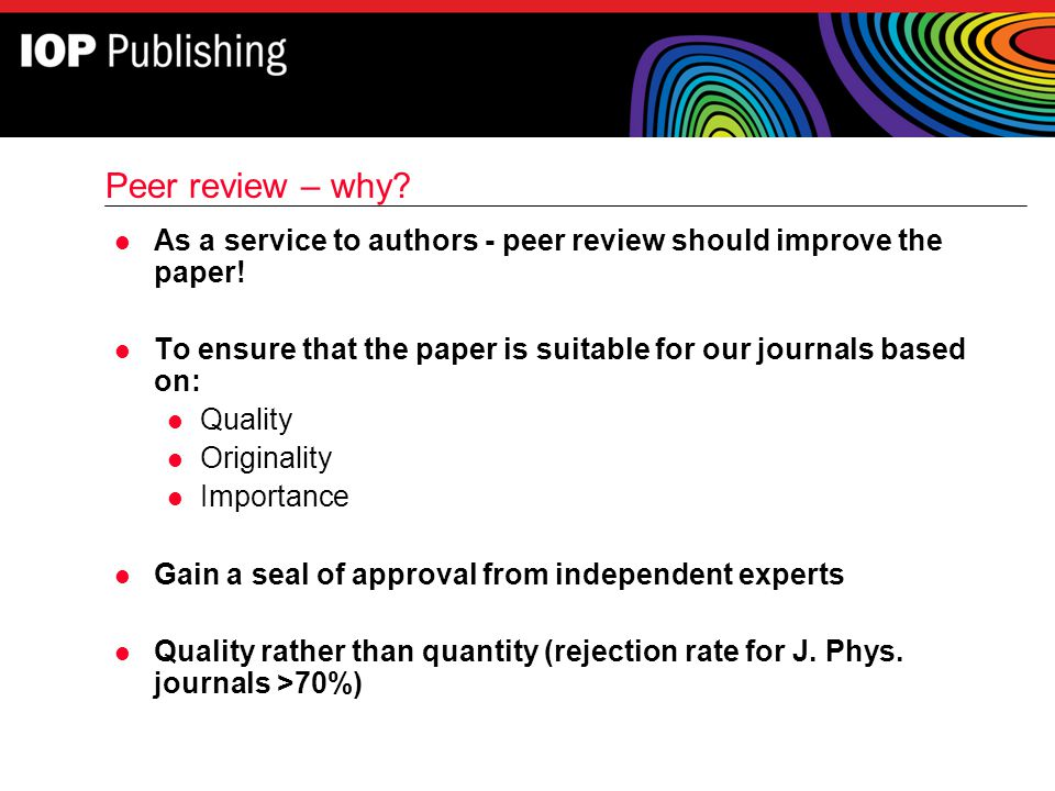 Peer review – why As a service to authors - peer review should improve the paper! To ensure that the paper is suitable for our journals based on: