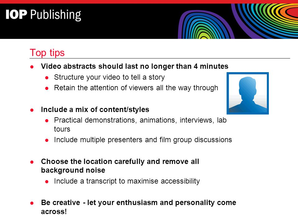 Top tips Video abstracts should last no longer than 4 minutes