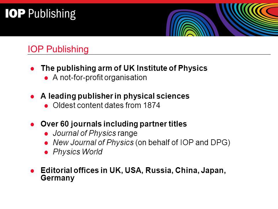 IOP Publishing The publishing arm of UK Institute of Physics