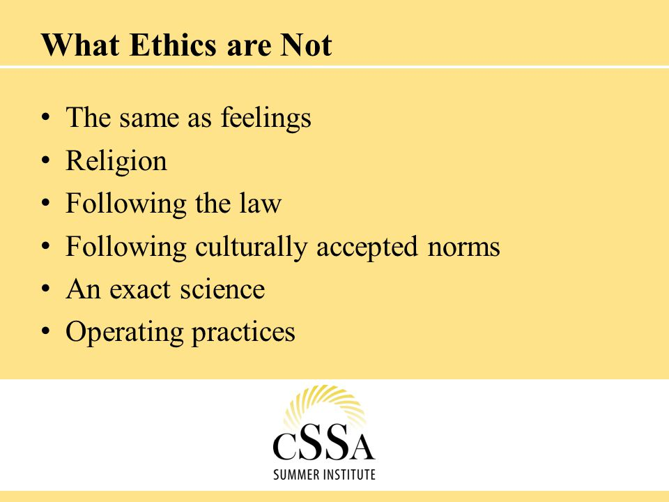 What Ethics are Not The same as feelings Religion Following the law