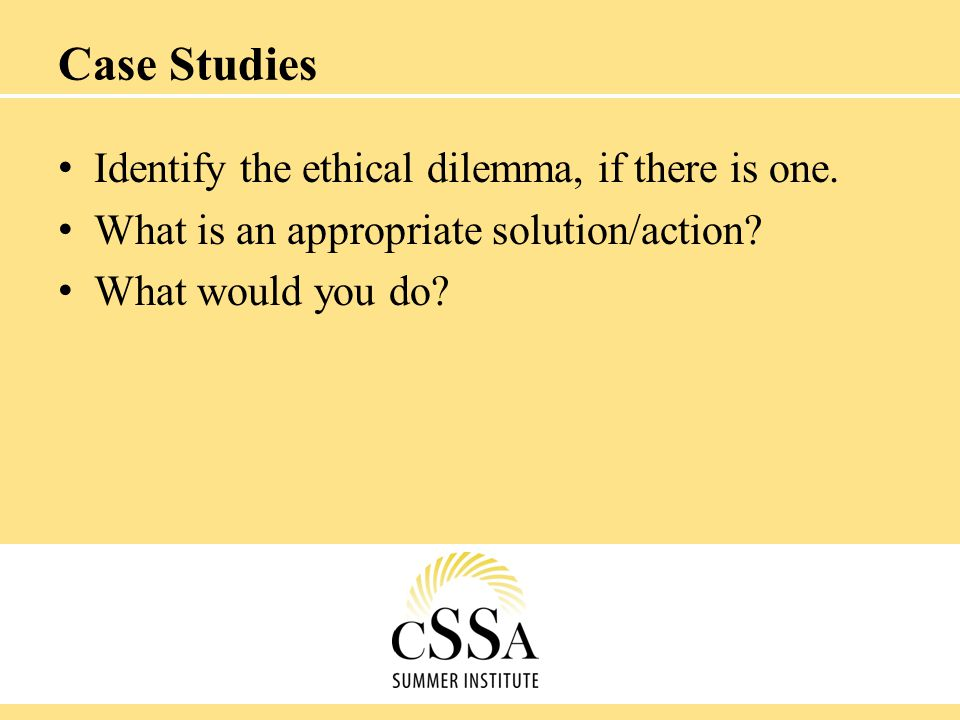 Case Studies Identify the ethical dilemma, if there is one.