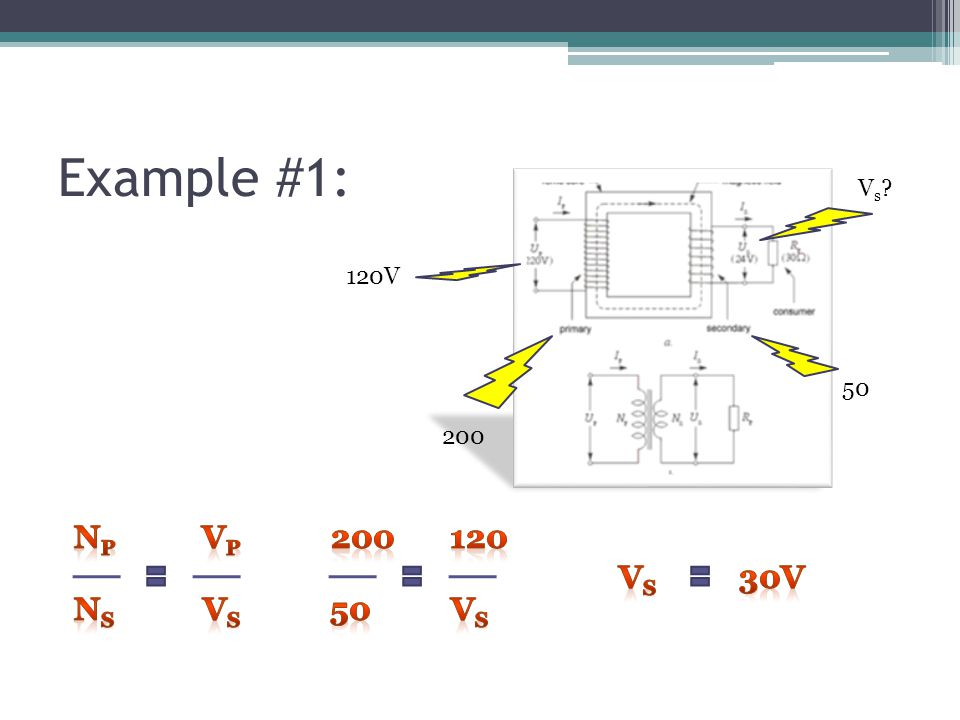 Example #1: Vs 120V 50 200 Ns Vs Np Vp 50 Vs 120 200 Vs 30V