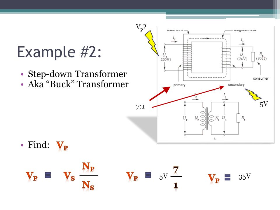 Example #2: Step-down Transformer Aka Buck Transformer Find: Vp Vs
