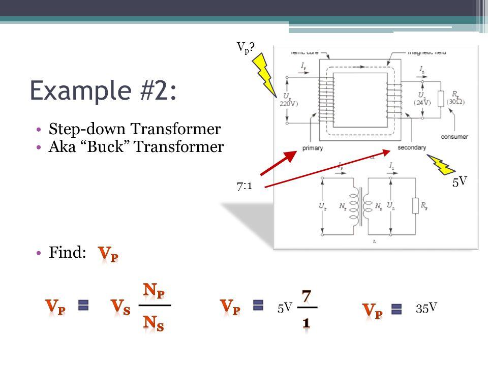 Example #2: Step-down Transformer Aka Buck Transformer Find: Vp Vs