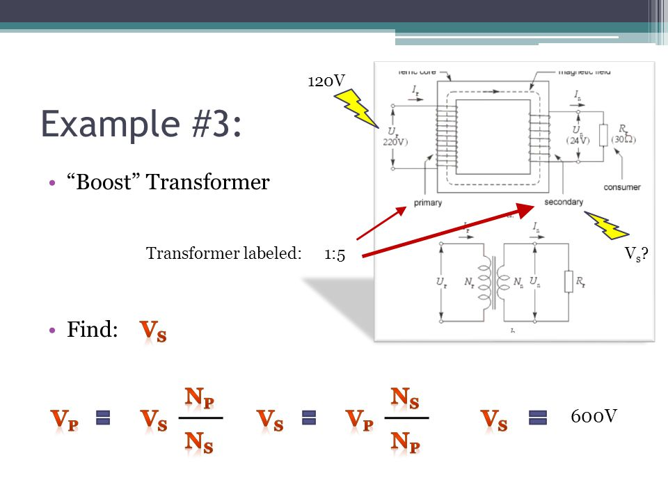 Example #3: Boost Transformer Find: Vs Vs Vp Np Ns Vp Vs Ns Np Vs