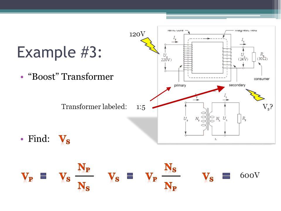 Example #3: Boost Transformer Find: Vs Vs Vp Np Ns Vp Vs Ns Np Vs