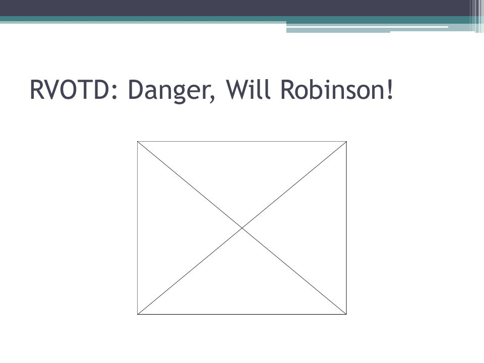 RVOTD: Danger, Will Robinson!
