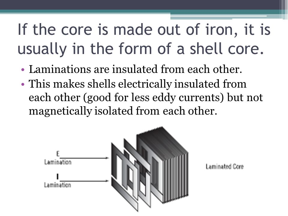If the core is made out of iron, it is usually in the form of a shell core.