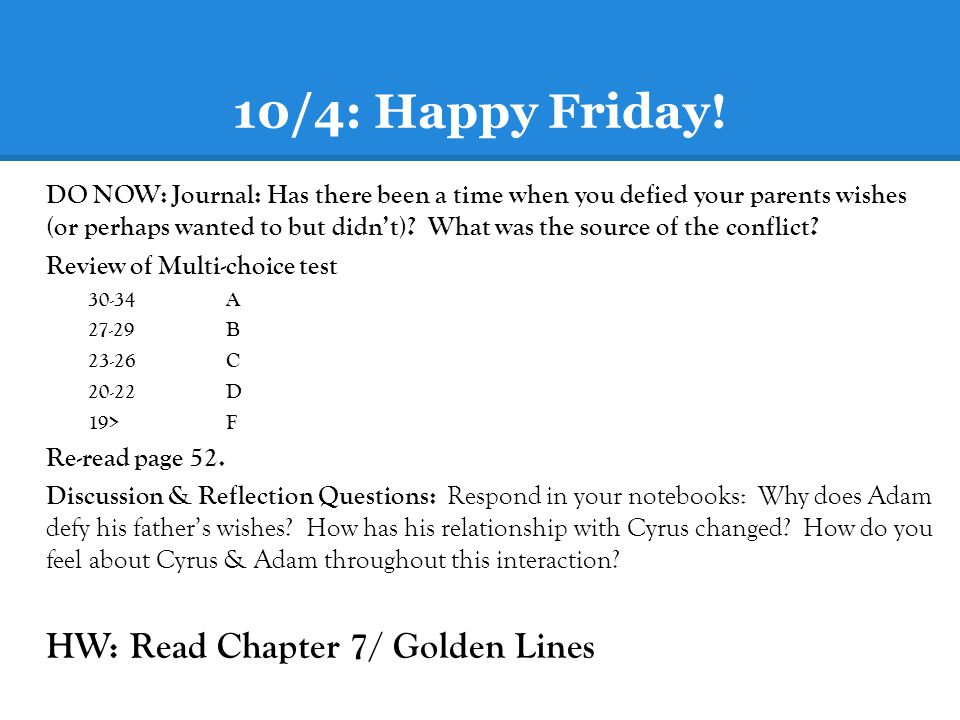 10/4: Happy Friday! HW: Read Chapter 7/ Golden Lines
